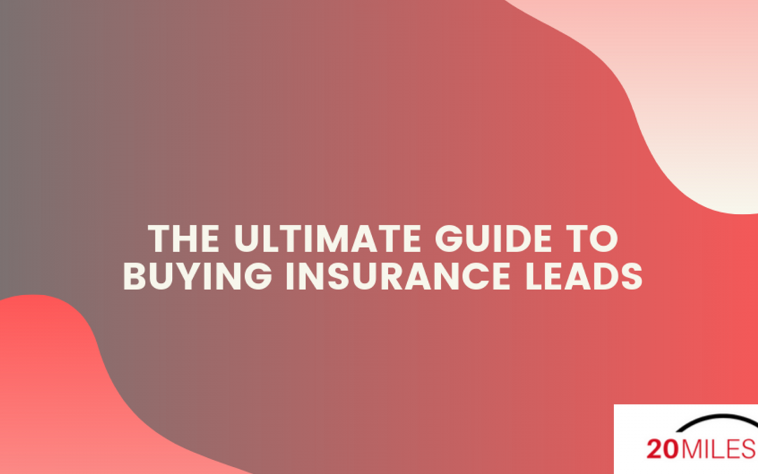 The Ultimate Guide to Buying Insurance Leads