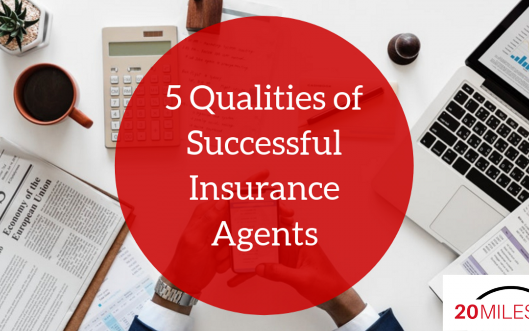 5 Qualities of Successful Insurance Agents | 20Miles