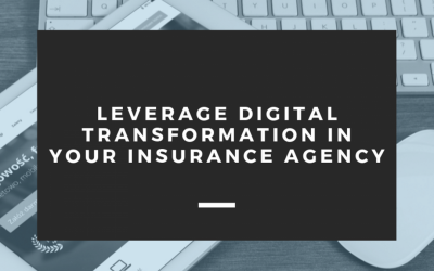 Leverage Digital Transformation in Your Insurance Agency
